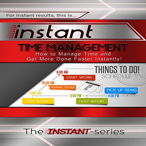 Instant Time Management: How to Manage Time and Get More Done Faster Instantly! (INSTANT Series) audiobook cover art