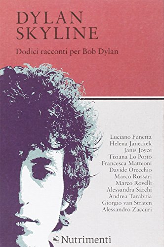 Dylan Skyline. Dodici racconti per Bob Dylan