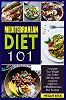 Mediterranean Diet 101: Jumpstart Your Weight Loss Today with the most complete collection of Mediterranean Diet Recipes