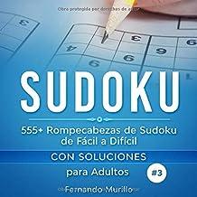Sudoku: 555+ Rompecabezas de Sudoku de Fácil a Difícil con Soluciones para Adultos. Aumenta la potencia de tu cerebro. (Libro 3)
