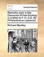Remarks Upon a Late Discourse of Free-Thinking: In a Letter to F. H. D.D. by Phileleutherus Lipsiensis.