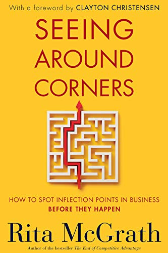 Seeing Around Corners: How to Spot Inflection Points in Business Before They Happen de [Rita McGrath, Clayton Christensen]