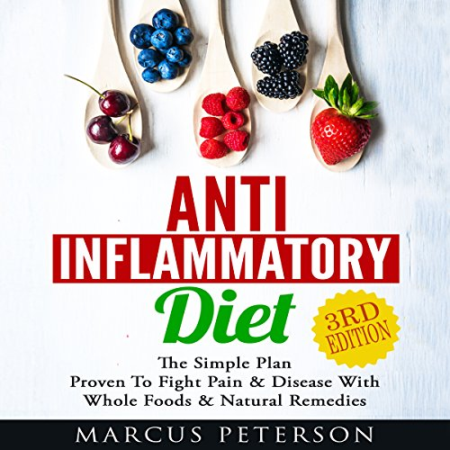 Anti Inflammatory Diet: The Simple Plan Proven to Fight Pain & Disease with Whole Foods & Natural Remedies audiobook cover art