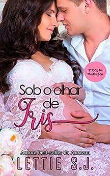 Sob o Olhar de Iris (Livro Único) por [Lettie S.J.]