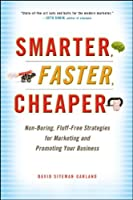 Smarter, Faster, Cheaper: Non-Boring, Fluff-Free Strategies for Marketing and Promoting Your Business by David Siteman Garland(2010-12-07)
