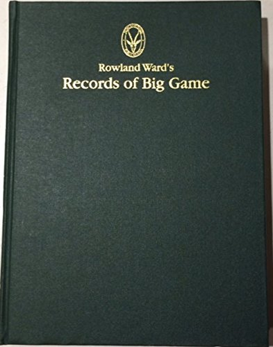 Rowland Ward's Records of Big Game XXV Edition