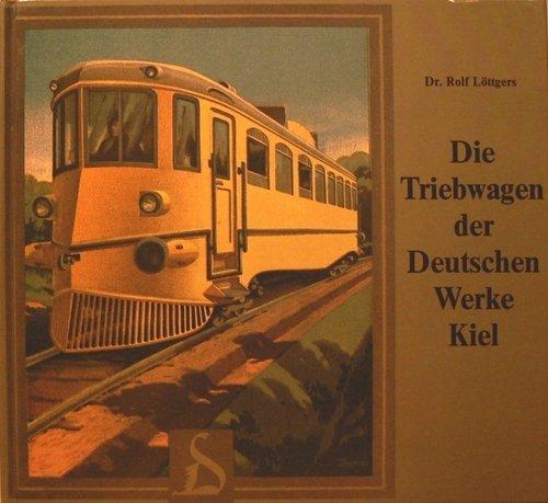 Die Triebwagen der Deutschen Werke Kiel. Mit