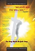 God Said, Believe and You Will See: Our Story Should Be God's Story
