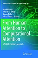 From Human Attention to Computational Attention: A Multidisciplinary Approach (Springer Series in Cognitive and Neural Systems (10))