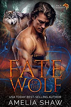 Fate of the Wolf: A sexy paranormal romance about second chances and a fated mates love that conquers all. (Pack Loyalty Book 1) by [Amelia Shaw]