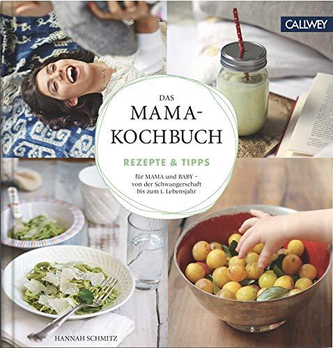 Das Mama-Kochbuch: Rezepte & Tipps für Mama und Baby - von der Schwangerschaft bis zum 1. Lebensjahr