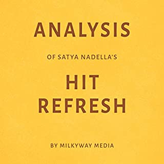 Analysis of Satya Nadella's Hit Refresh                   By:                                                                                                                                 Milkyway Media                               Narrated by:                                                                                                                                 Todd Mansfield                      Length: 11 mins     3 ratings     Overall 3.0