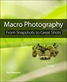 Macro Photography: From Snapshots to Great Shots (English Edition)