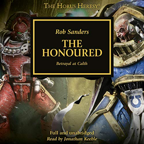 The Honoured     The Horus Heresy              De :                                                                                                                                 Rob Sanders                               Lu par :                                                                                                                                 Jonathan Keeble                      Durée : 5 h et 36 min     Pas de notations     Global 0,0