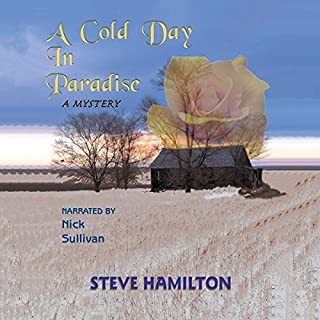 A Cold Day in Paradise     The Alex McKnight Series, Book 1              By:                                                                                                                                 Steve Hamilton                               Narrated by:                                                                                                                                 Nick Sullivan                      Length: 7 hrs and 26 mins     70 ratings     Overall 3.9
