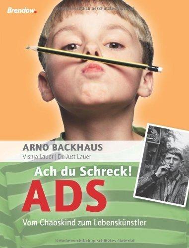 Ach du Schreck! ADS. Vom Chaoskind zum Lebenskünstler von Arno Backhaus (2009) Broschiert