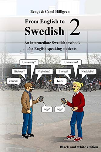 From English to Swedish 2: An intermediate Swedish textbook for English speaking students (black and white edition): Volume 2