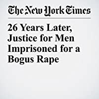 26 Years Later, Justice for Men Imprisoned for a Bogus Rape's image