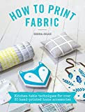 How to Print Fabric: Kitchen-table techniques for over 20 hand-printed home accessories (English Edition)