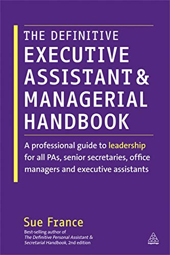 Compare Textbook Prices for The Definitive Executive Assistant and Managerial Handbook: A Professional Guide to Leadership for all PAs, Senior Secretaries, Office Managers and Executive Assistants 1 Edition ISBN 9781398696938 by France, Sue