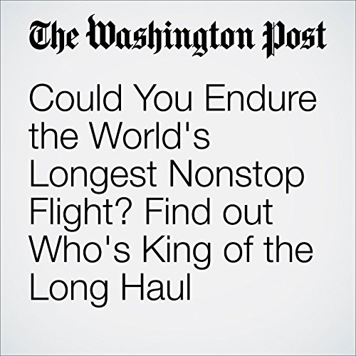 Could You Endure the World's Longest Nonstop Flight? Find out Who's King of the Long Haul audiobook cover art