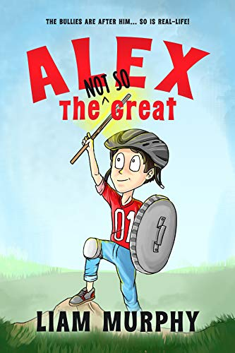 Alex the NOT SO Great by Murphy, Liam