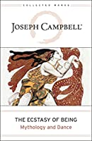 The Ecstasy of Being: Mythology and Dance (The Collected Works of Joseph Campbell)