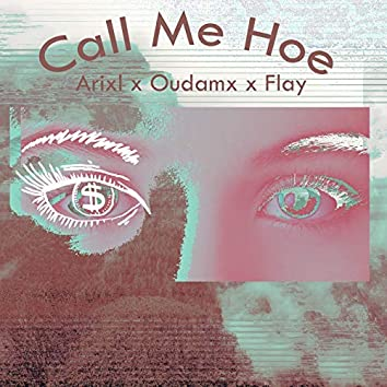 Call Me Hoe (feat. Oudamx, Flay)