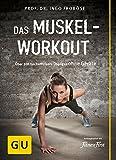 Das Muskel-Workout: Über 100 hocheffiziente Übungen ohne Geräte - Ingo Froböse