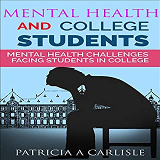 Mental Health and College Students     Mental Health Challenges Facing Students in College              Auteur(s):                                                                                                                                 Patricia A Carlisle                               Narrateur(s):                                                                                                                                 Jon Wilkins                      Durée: 28 min     1 évaluation     Au global 5,0