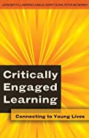 Critically Engaged Learning: Connecting to Young Lives (Adolescent Cultures, School, and Society) by John Smyth Lawrence Angus Barry Down Peter McInerney(2008-08-06)