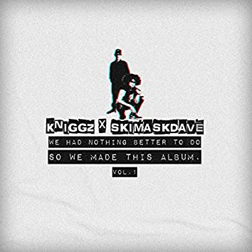 We Had Nothing Better to Do So We Made This Album, Vol. 1: Skimaskdave
