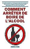Comment arrêter de boire de l'alcool: Le guide complet sur la façon de devenir un joyeux...