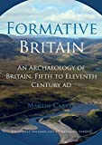 Carver, M: Formative Britain: An Archaeology of Britain, Fifth to Eleventh Century AD (Routledge World Archaeology) - Martin Carver