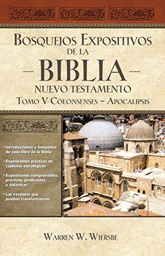 Bosquejos expositivos de la Biblia, Tomo V: Colosenses-Apocalipsis: 5 (Bosquejos expositivos de la biblia/ The Bible Exposition Commentary)