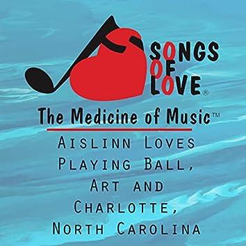 Aislinn Loves Playing Ball, Art and Charlotte, North Carolina