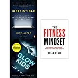 Irresistible the rise of addictive technology, glow kids and fitness mindset 3 books collection set