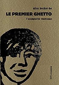 Le premier ghetto - L'exemplarité vénitienne par Alice Becker-Ho
