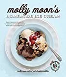 Molly Moon's Homemade Ice Cream: Sweet Seasonal Recipes for Ice Creams, Sorbets, and Toppings Made...