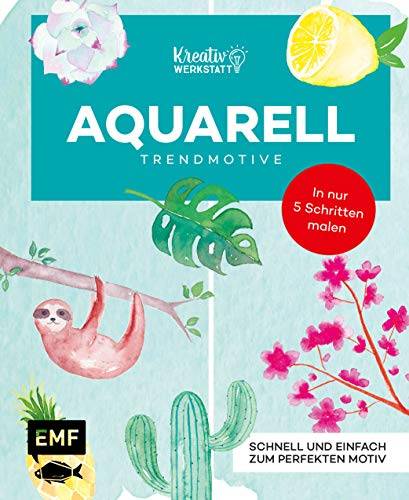Kunst Kompakt: Aquarell-Motive Step by Step: Trendmotive in 5 Schritten malen