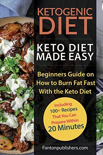 KETOGENIC DIET: Keto Diet Made Easy: Beginners Guide on How to Burn Fat Fast With the Keto Diet (Including 100+ Recipes That You Can Prepare Within 20 Minutes)- New Edition (Ace Keto Book 1)