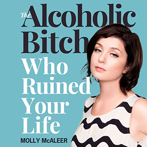 The Alcoholic Bitch Who Ruined Your Life audiobook cover art