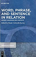 Word, Phrase and Sentence in Relation: Ancient Grammars and Contexts (Issn)
