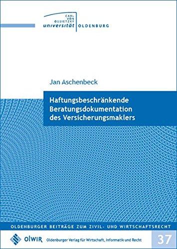 Haftungsbeschränkende Beratungsdokumentation des Versicherungsmaklers (Oldenburger Beiträge zum Zivil- und Wirtschaftsrecht)