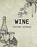 Wine Tasting Journal: A Notebook To Keep Record & Rate Wines / Diary / Notes And Impressions / Perfect For Wine Lovers , Unique Cover Design. - Paperback-