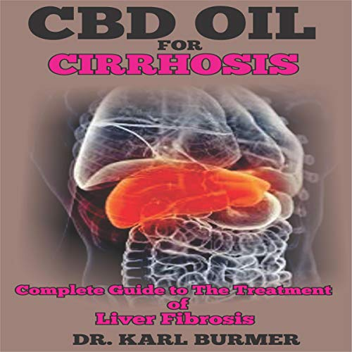 CBD Oil in Cirrhosis: Complete Guide to the Treatment of Liver Fibrosis cover art