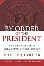 By Order of the President: The Use and Abuse of Executive Direct Action (Studies in Government and Public Policy)