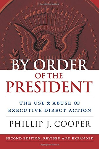 Download By Order of the President: The Use and Abuse of Executive Direct Action (Studies in Government and Public Policy) 0700620125