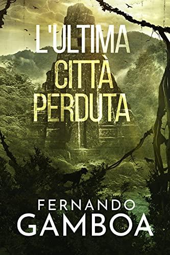 L'ULTIMA CITTÀ PERDUTA (Le avventure di Ulises Vidal Vol. 2)