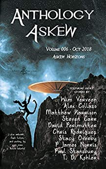 Anthology Askew Volume 006: Askew Horizons (Askew Anthologies Book 6) by [Rhetoric Askew, Wim Verveen, Alex Collazo, Matthew Harrison, Steven Carr, David Perlmutter, Chris Rodriguez, Stacy Overby, P James Norris, Paul Stansbury]